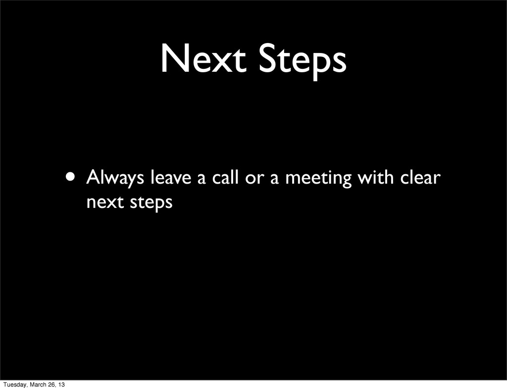 Next Steps • Always leave a call or a meeting w...