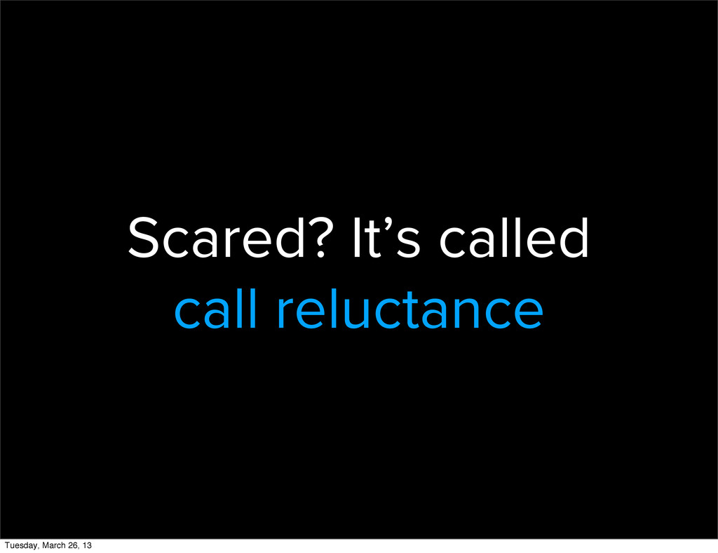 Scared? It's called call reluctance Tuesday, Ma...