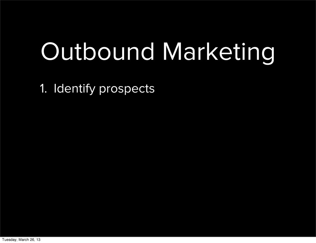 Outbound Marketing 1. Identify prospects Tuesda...