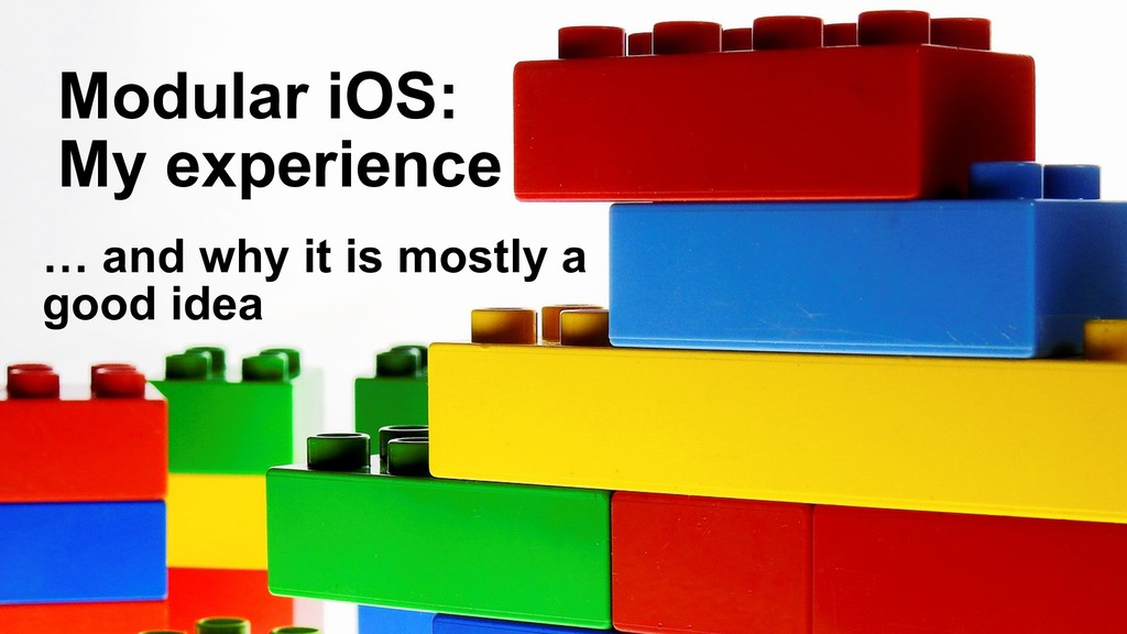 Modular iOS: My experience … and why it is most...