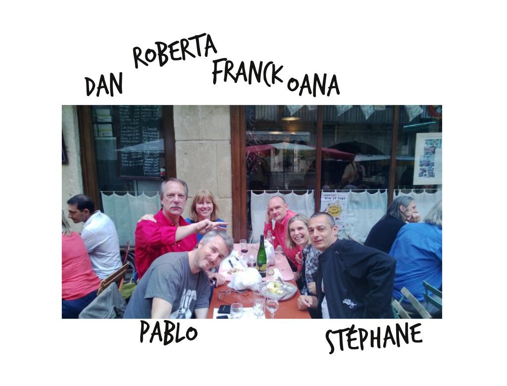 Roberta Dan FranckOana Stéphane Pablo