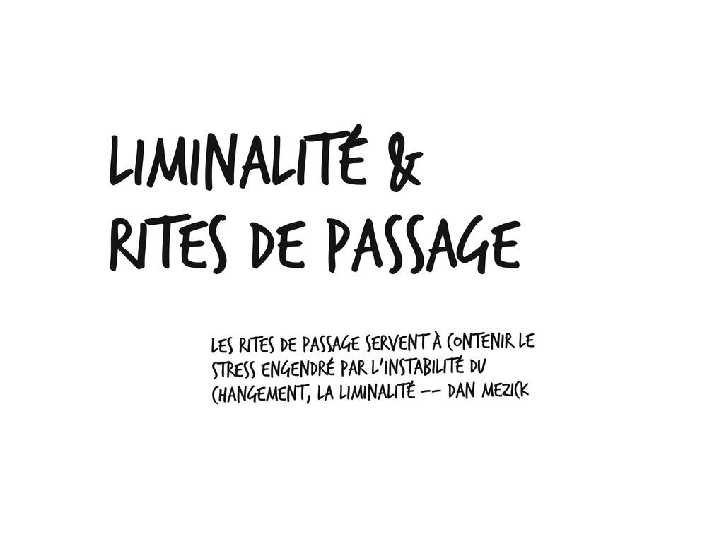 Liminalité & rites de passage Les rites de pass...