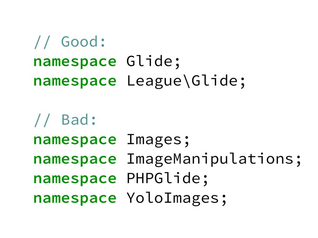 // Good: namespace Glide; namespace League\Glid...