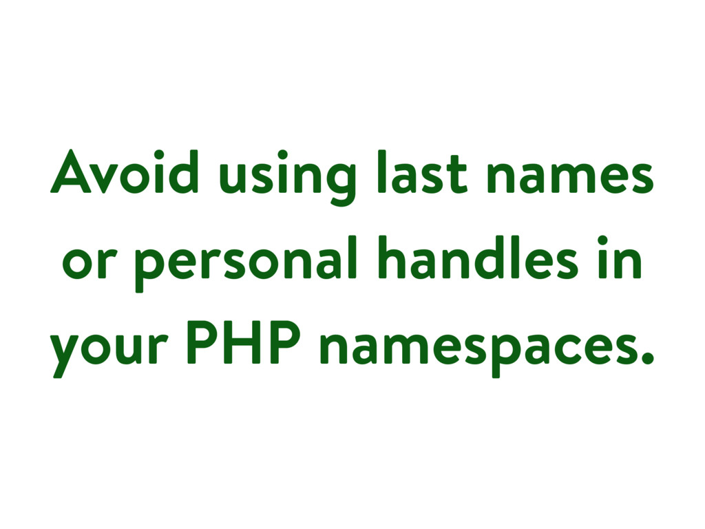 Avoid using last names or personal handles in y...