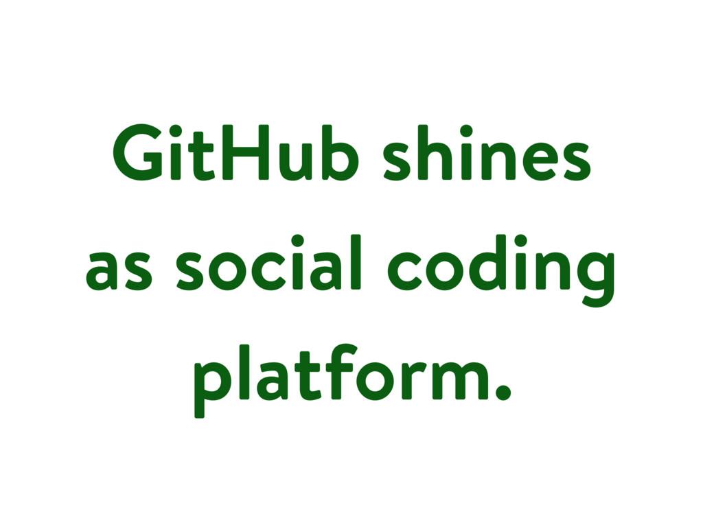 GitHub shines as social coding platform.