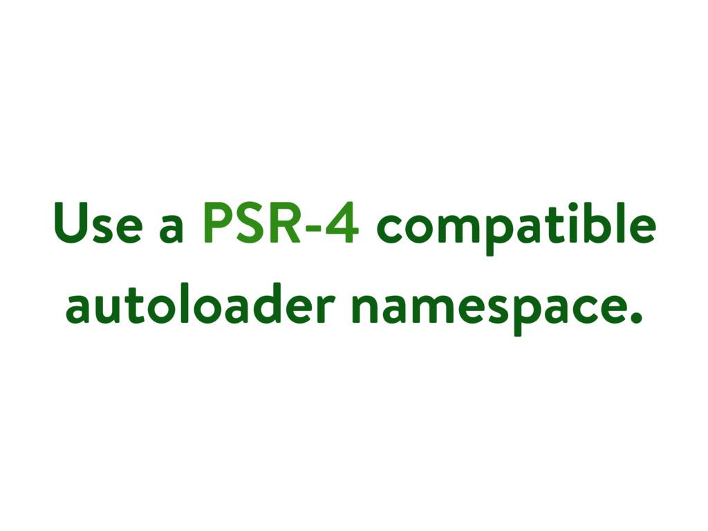 Use a PSR-4 compatible autoloader namespace.