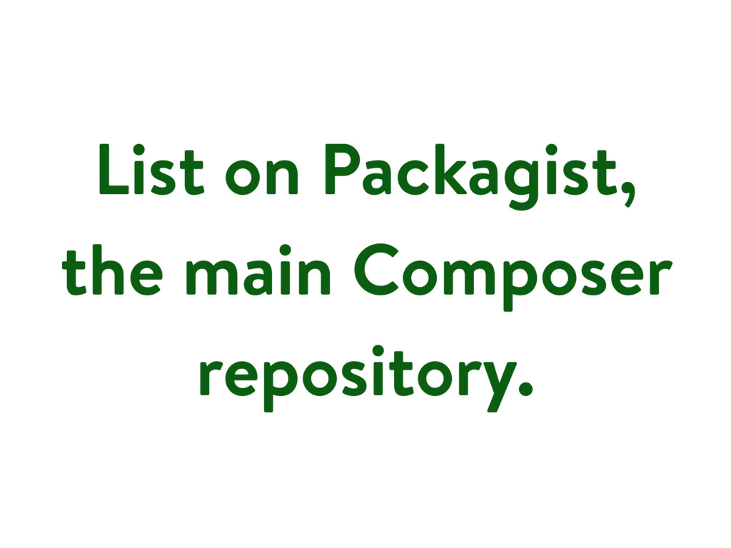 List on Packagist, the main Composer repository.