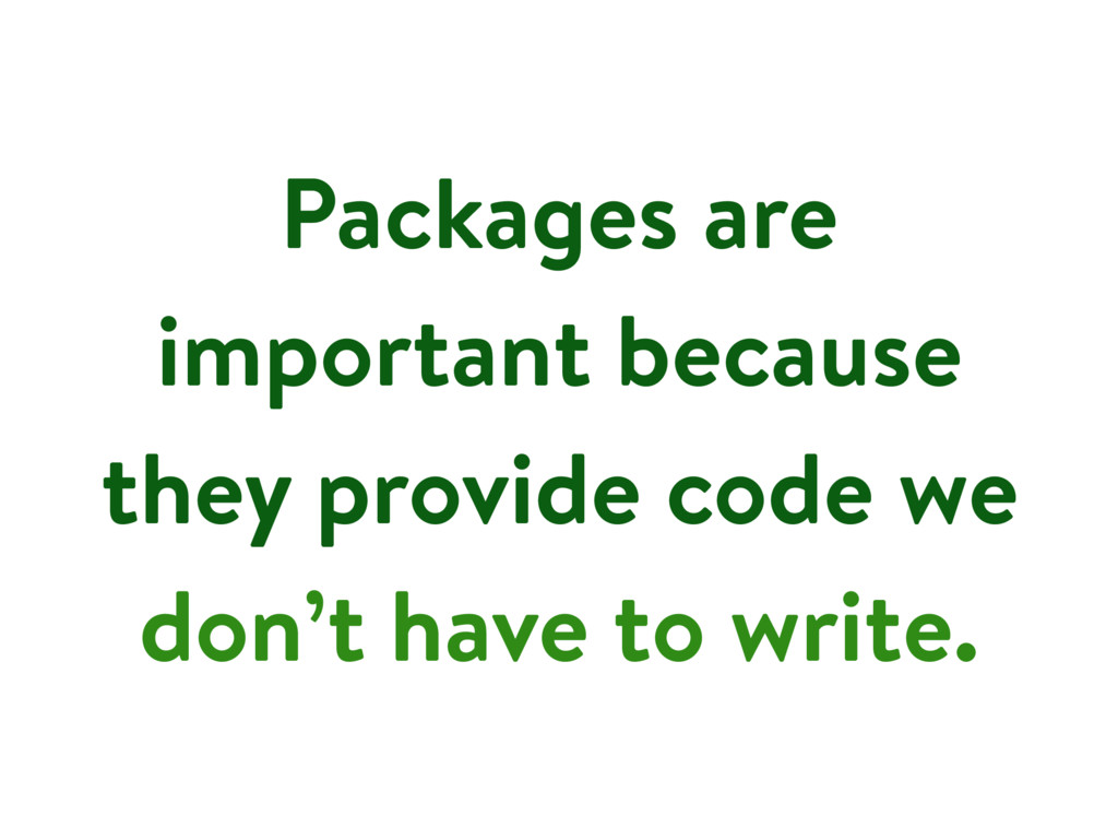 Packages are important because they provide cod...