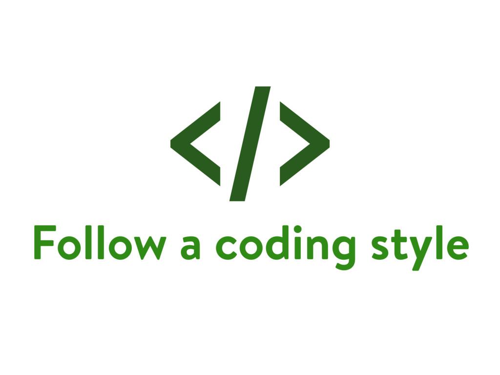 Follow a coding style