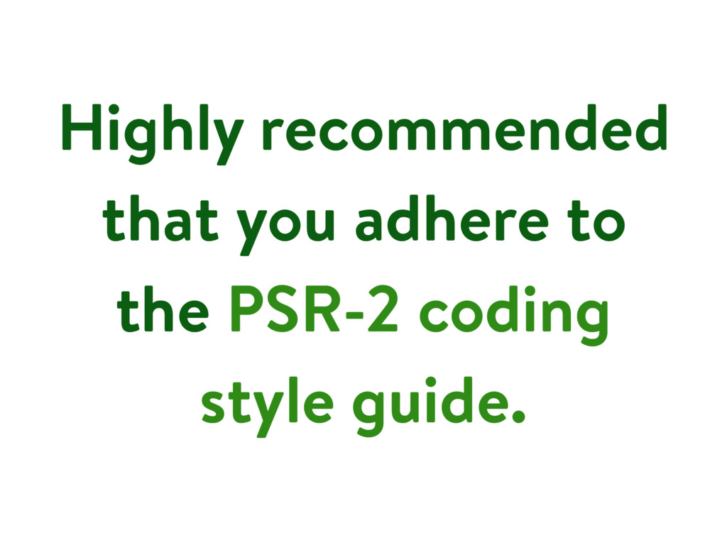 Highly recommended that you adhere to the PSR-2...