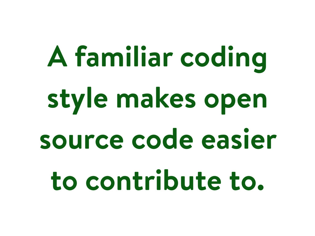 A familiar coding style makes open source code ...