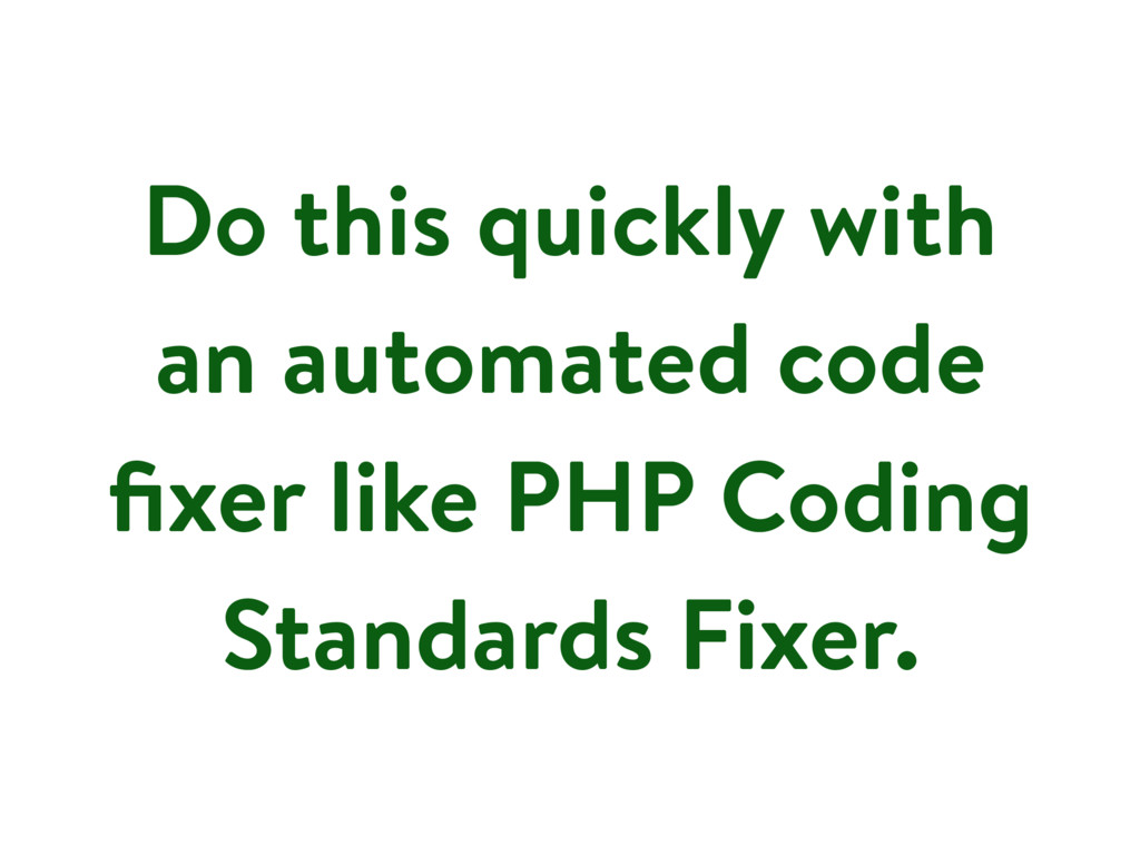 Do this quickly with an automated code fixer lik...