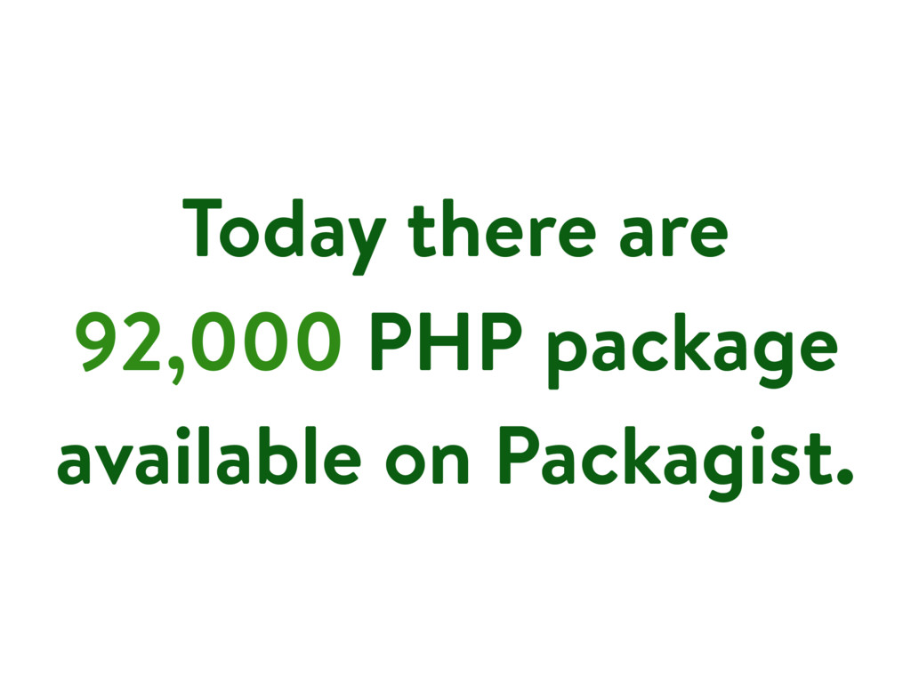Today there are 92,000 PHP package available on...