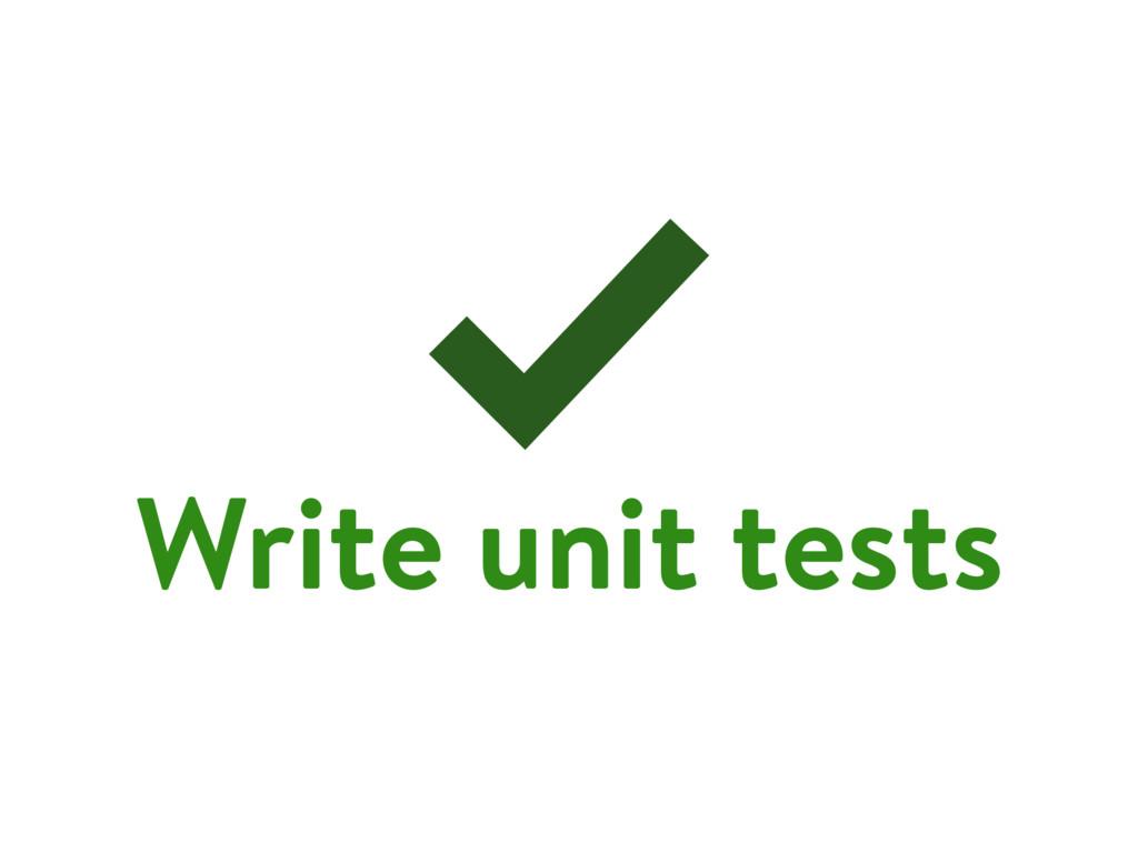 Write unit tests