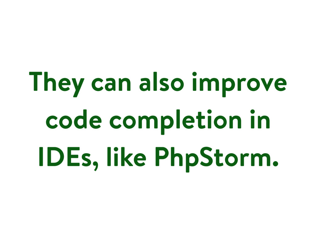 They can also improve code completion in IDEs, ...