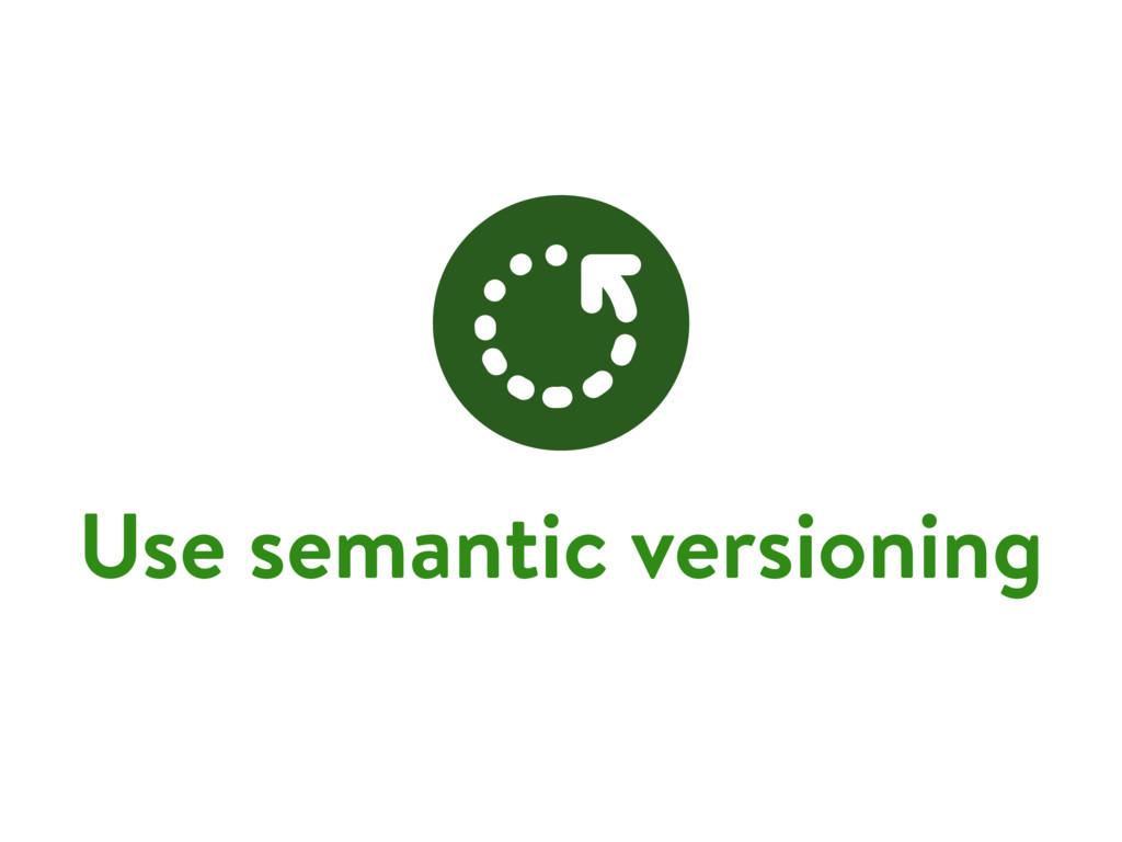 Use semantic versioning
