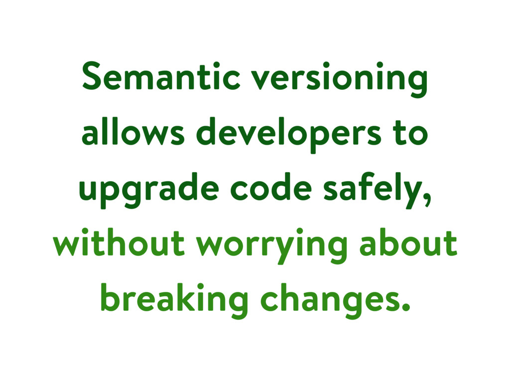 Semantic versioning allows developers to upgrad...