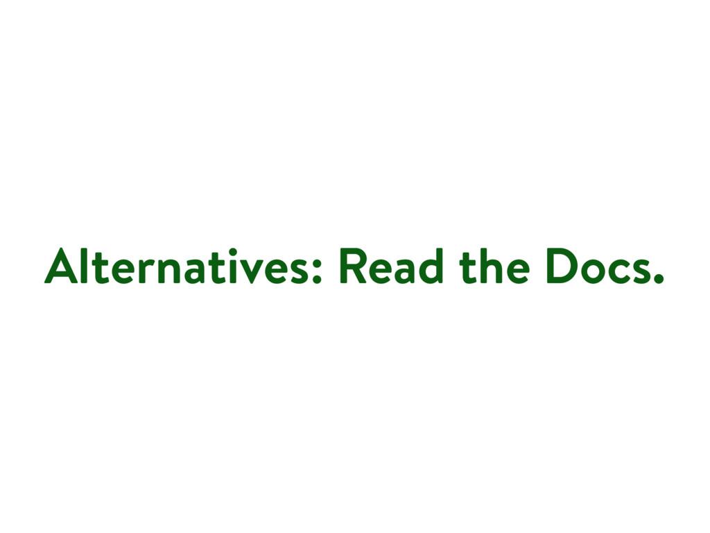 Alternatives: Read the Docs.