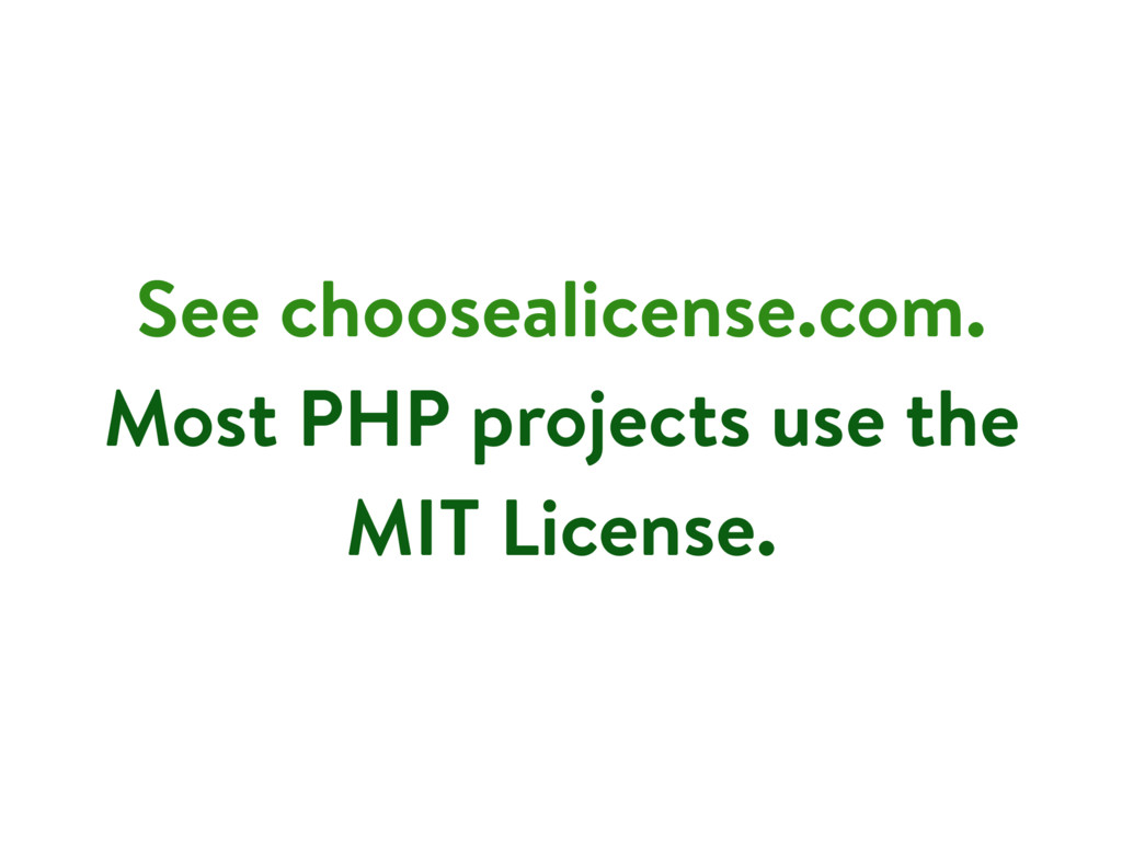 See choosealicense.com. Most PHP projects use t...