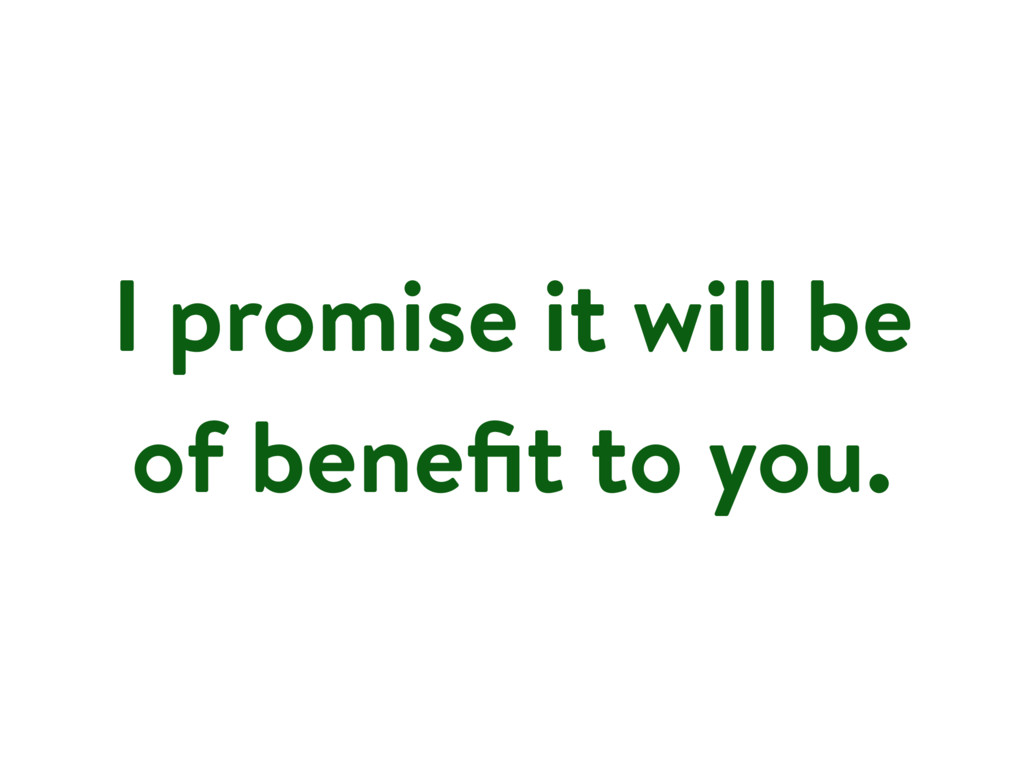 I promise it will be of benefit to you.