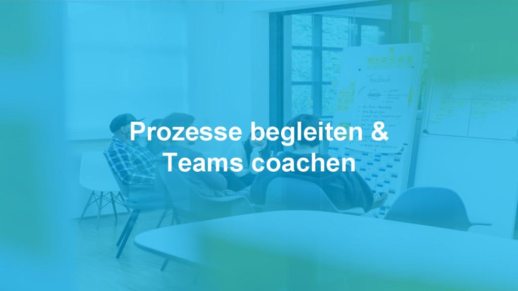 Prozesse begleiten & Teams coachen