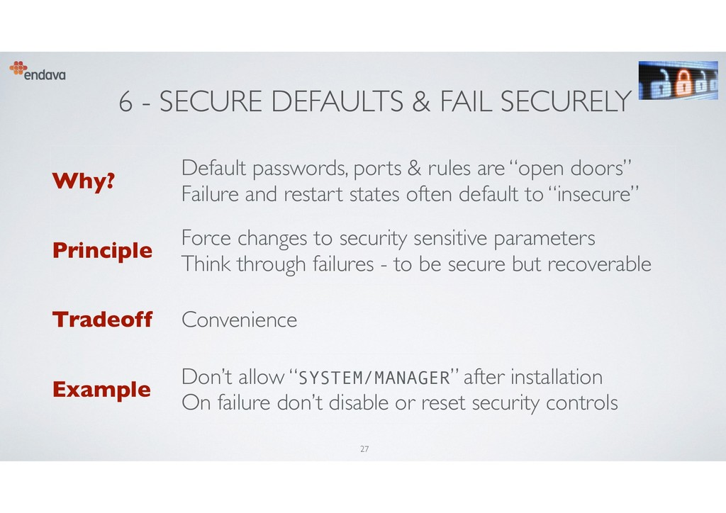 6 - SECURE DEFAULTS & FAIL SECURELY Why? Defaul...