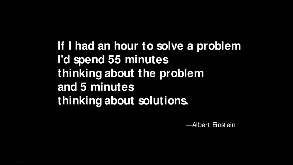 13   If I had an hour to solve a problem I'd sp...