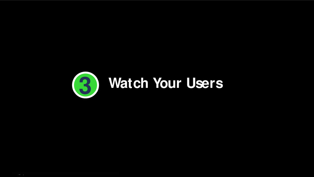 48   Watch Your Users 3