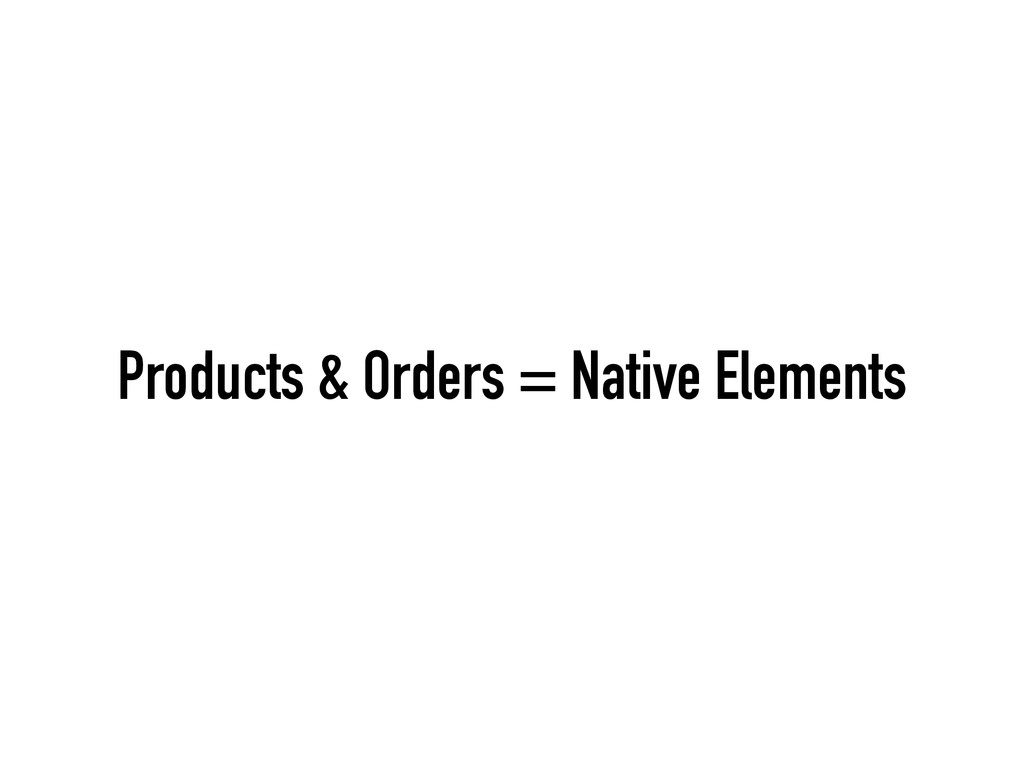 Products & Orders = Native Elements