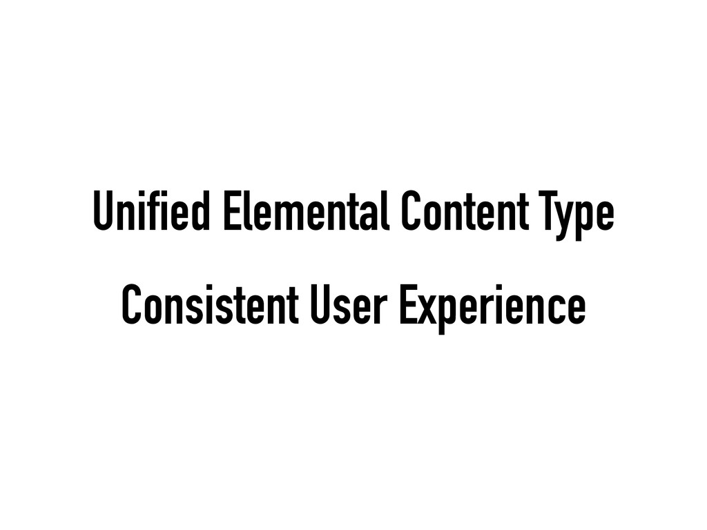 Unified Elemental Content Type Consistent User ...