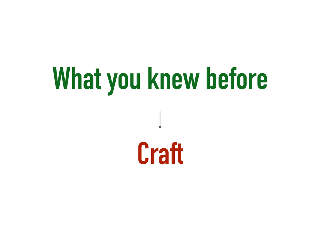 What you knew before ! Craft