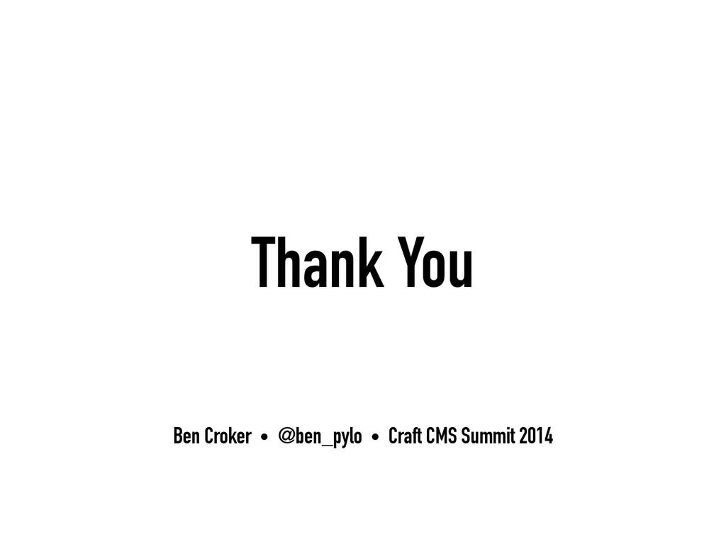 Thank You Ben Croker • @ben_pylo • Craft CMS Su...