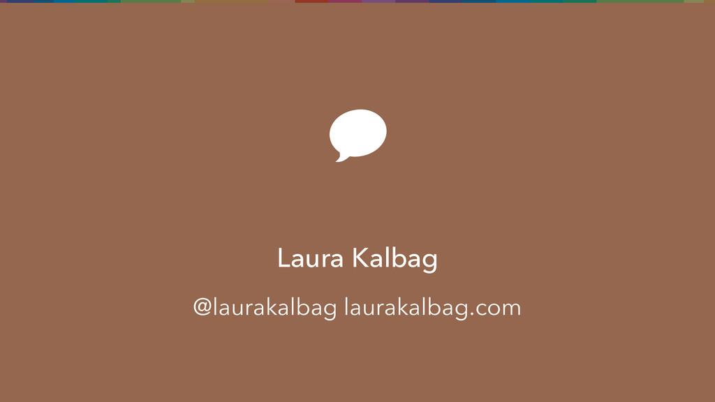 Laura Kalbag @laurakalbag laurakalbag.com