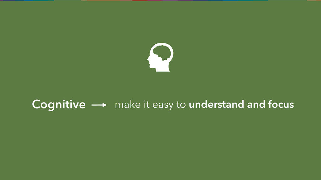 make it easy to understand and focus Cognitive
