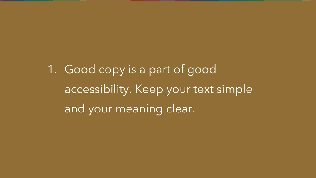 1. Good copy is a part of good accessibility. K...