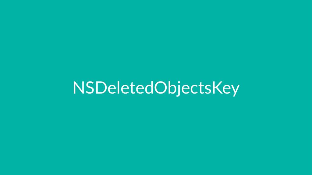 NSDeletedObjectsKey