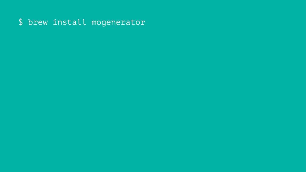 $ brew install mogenerator