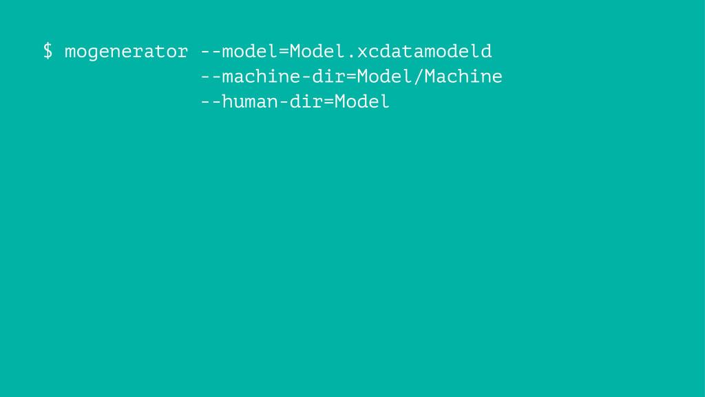 $ mogenerator --model=Model.xcdatamodeld --mach...