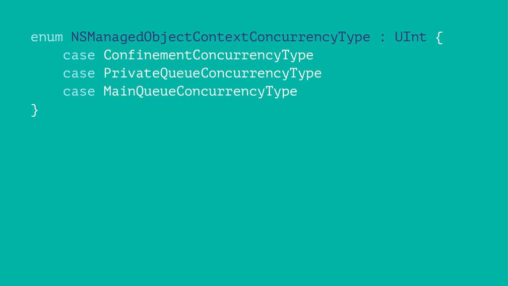 enum NSManagedObjectContextConcurrencyType : UI...