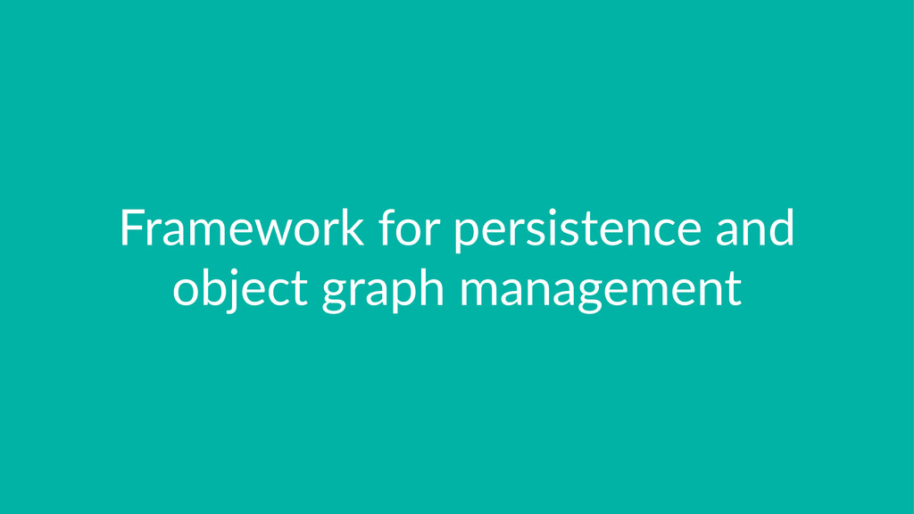 Framework)for)persistence)and) object)graph)man...