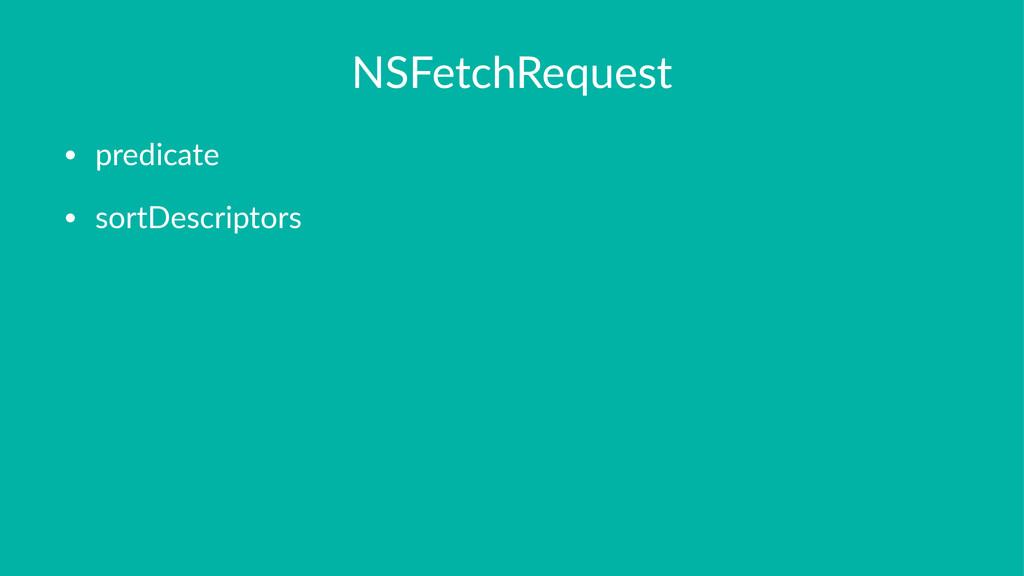 NSFetchRequest • predicate • sortDescriptors