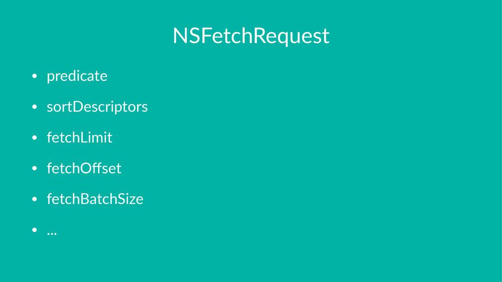 NSFetchRequest • predicate • sortDescriptors • ...