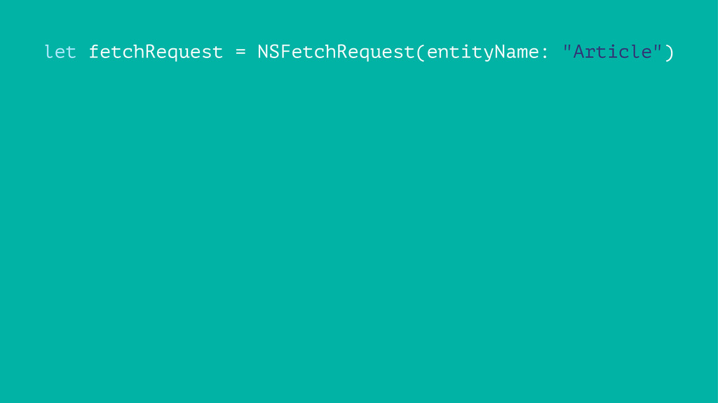 "let fetchRequest = NSFetchRequest(entityName: ""..."