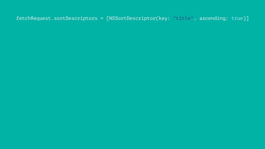 fetchRequest.sortDescriptors = [NSSortDescripto...