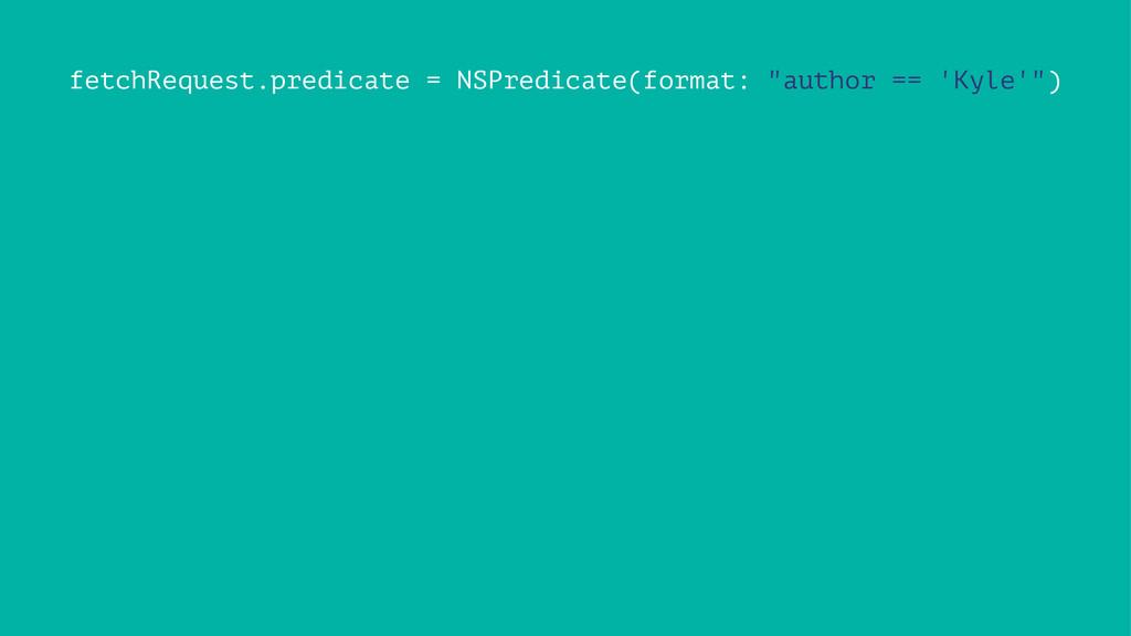 """fetchRequest.predicate = NSPredicate(format: """"a..."""