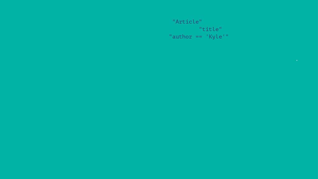 """Article"" ""title"" ""author == 'Kyle'"" ."