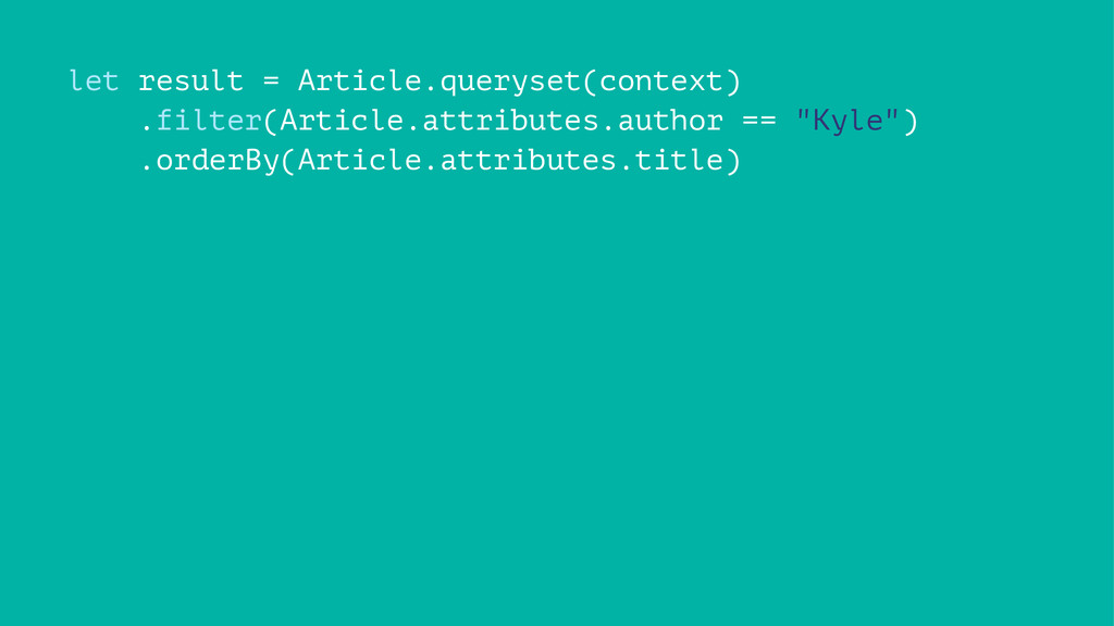 let result = Article.queryset(context) .filter(...