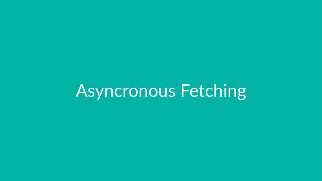 Asyncronous)Fetching
