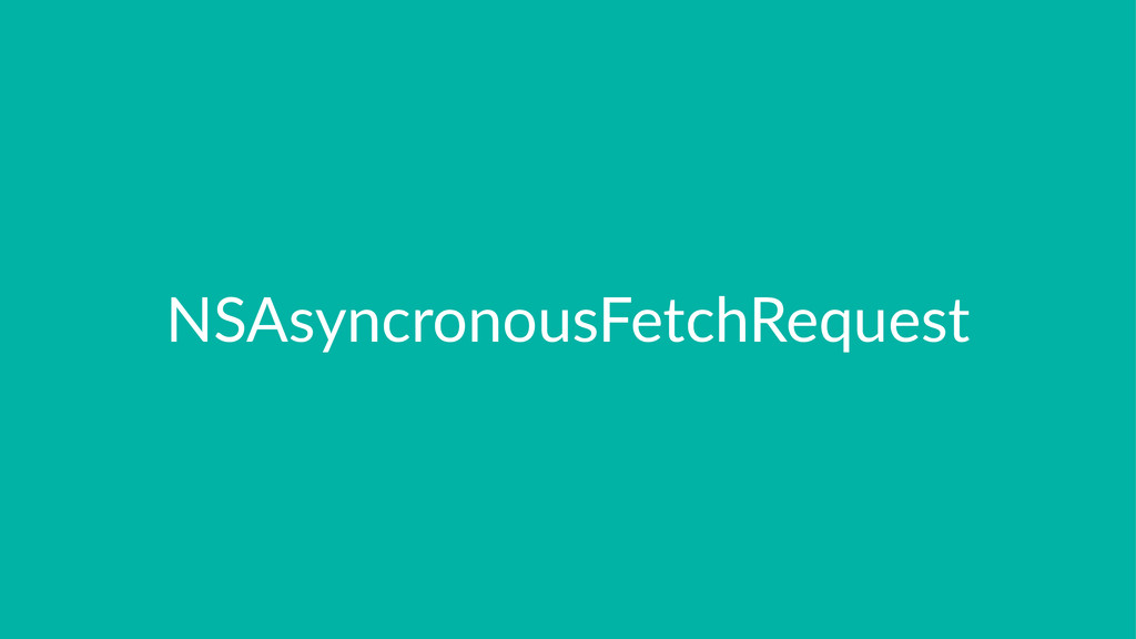 NSAsyncronousFetchRequest
