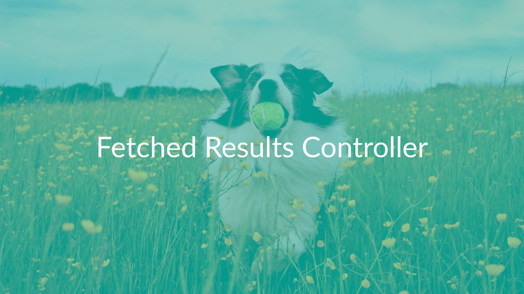 Fetched'Results'Controller